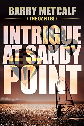 The Oz Files: Intrigue at Sandy Point (Australian Crime Thriller - Book 2) Barry Metcalf