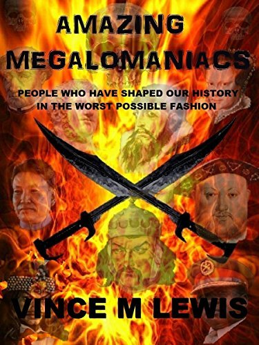 Amazing Megalomaniacs: People who have shaped our history in the worst possible fashion  by  Vince M. Lewis