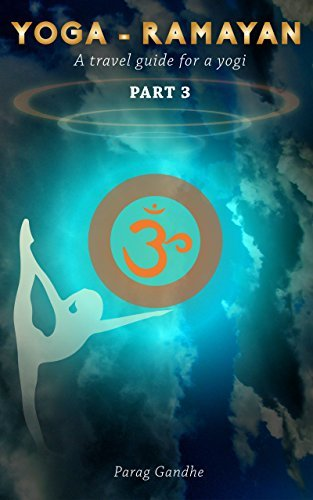 Yoga Ramayan : A Travel Guide for a Yogi - Part 3  by  Parag Gandhe