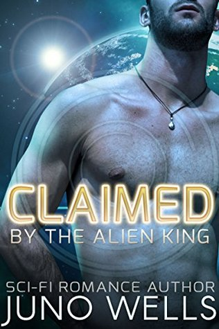Claimed  by  the Alien King by Juno Wells