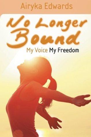No Longer Bound: My Voice My Freedom Airyka Edwards