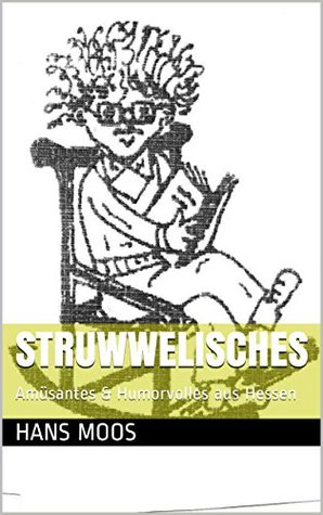 Struwwelisches: Amüsantes & Humorvolles aus Hessen Hans Moos