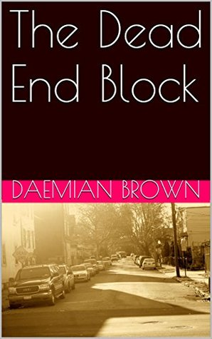 The Dead End Block  by  Daemian Brown