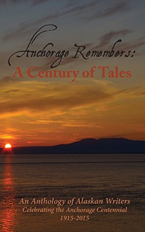 Anchorage Remembers: A Century of Tales Linda Ketchum