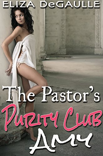The Pastors Purity Club: Amy  by  Eliza DeGaulle