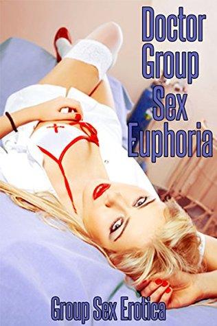 DOCTOR GROUP SEX EUPHORIA : Five XXX Explicit Doctor Group Sex Erotica Stories Nancy Brockton