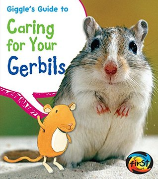 Giggles Guide to Caring for Your Gerbils Isabel Thomas