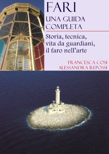 Fari, una guida completa: Storia, tecnica, vita da guardiani, il faro nellarte  by  Francesca Cosi