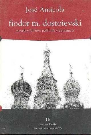 fiodor m. dostoievski, novela y folletín, polifonía y disonancia José Amicola