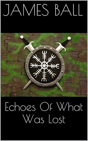 Echoes Of What Was Lost (Before Toba Book 1)  by  James Ball