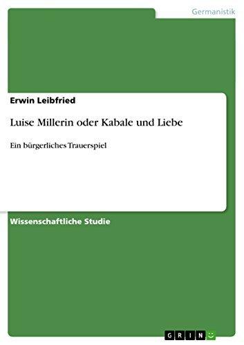 Luise Millerin oder Kabale und Liebe: Ein bürgerliches Trauerspiel  by  Erwin Leibfried