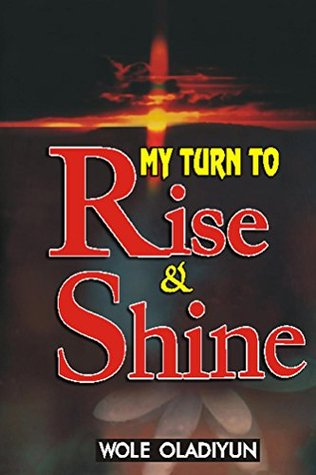 My Turn To Rise and Shine (Solution Series Book 1)  by  Wole Oladiyun