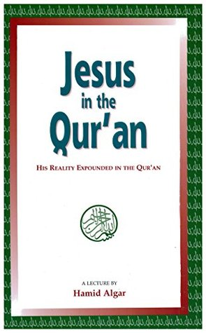 Jesus in the Quran: His Reality Expounded in the Quran  by  Hamid Algar