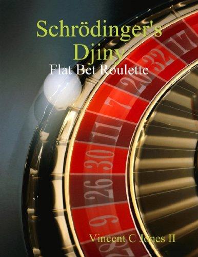 Schrödingers Djiny: Flat Bet Roulette Vincent C Jones II