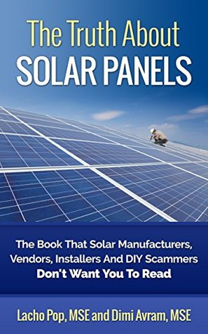 The Truth About Solar Panels: The Book That Solar Manufacturers, Vendors, Installers And DIY Scammers Dont Want You To Read Lacho Pop MSE