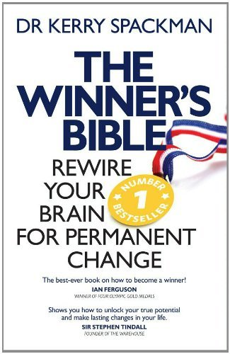 Winners Bible: Rewire your Brain for Permanent Change  by  Kerry Spackman