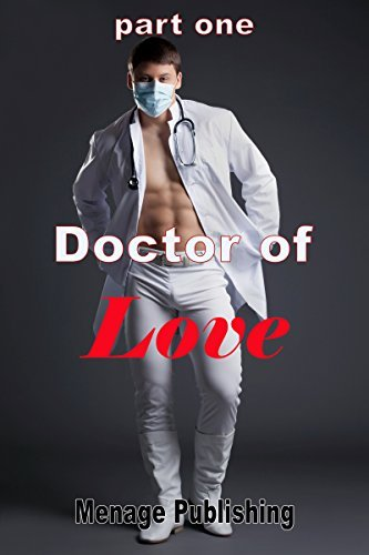 Doctor of Love Part one  by  Menage Publishing