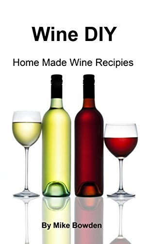 Wine DIY: Home Made Wine Recipes  by  Mike Bowden