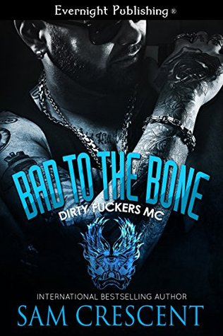Bad to the Bone (Dirty Fuckers MC, #1)  by  Sam Crescent