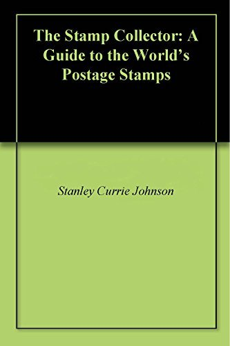 The Stamp Collector: A Guide to the Worlds Postage Stamps  by  Stanley Currie Johnson