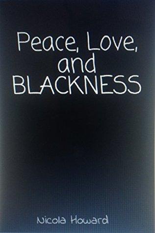 Peace, Love, and BLACKNESS  by  Nicola Howard