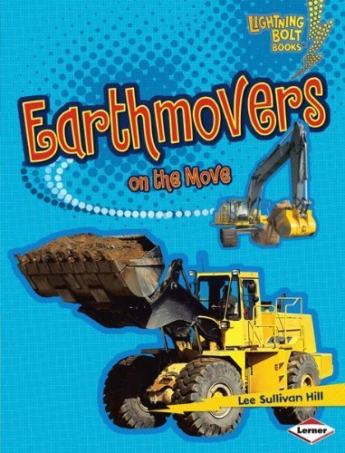 Earthmovers on the Move (Lightning Bolt Books TM - Vroom-Vroom) Lee Sullivan Hill