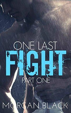 One Last Fight (Part 1) (Fighter Romance) (Dark Desires)  by  Morgan Black