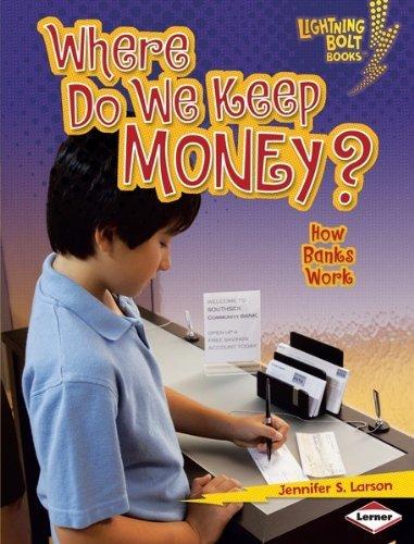 Where Do We Keep Money?: How Banks Work (Lightning Bolt Books TM - Exploring Economics)  by  Jennifer S. Larson
