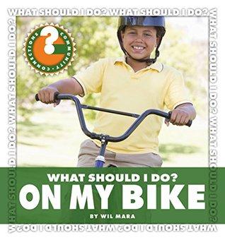 What Should I Do? On My Bike  by  Wil Mara