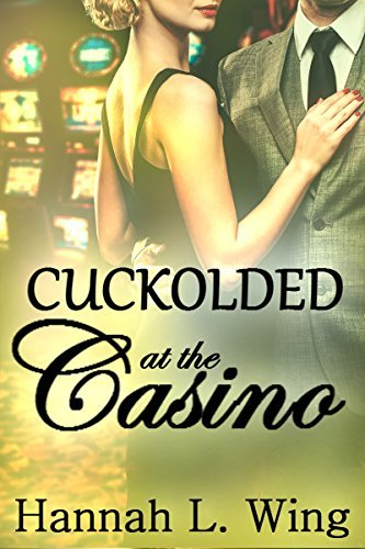 Cuckolded at the Casino: Watching His Wife Taken a Billionaire by Hannah L. Wing