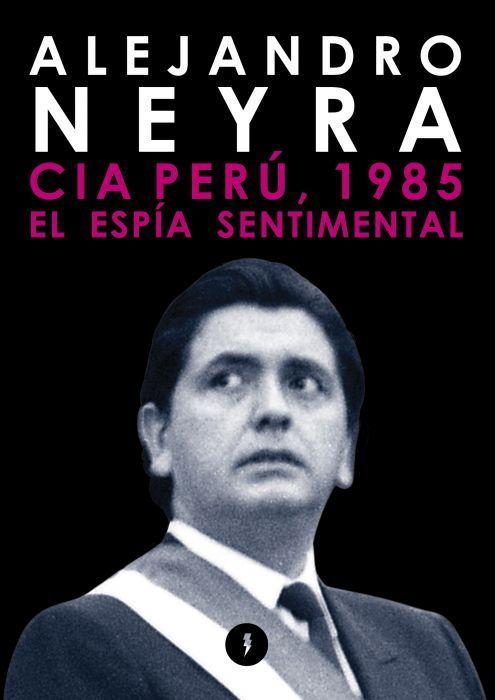 Cia Perú, 1985. El espía sentimental Alejandro Neyra