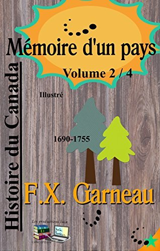 Mémoire dun pays Vol 2 / 4 (Illustré): Histoire du Canada 1690-1755 François-Xavier Garneau