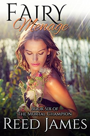 Fairy Menage (Book Six of the Mortal Champion): (A Supernatural, Fairy, College, Erotic Romance)  by  Reed James