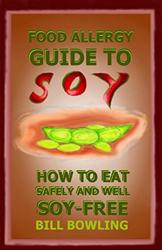 Food Allergy Guide to Soy  by  Bill Bowling