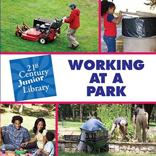 Working at a Park (21st Century Junior Library: Careers) Katie Marsico