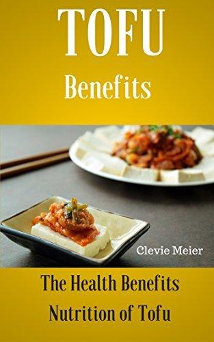 Tofu Benefits: The Health Benefits Nutrition of Tofu Clevie Meier