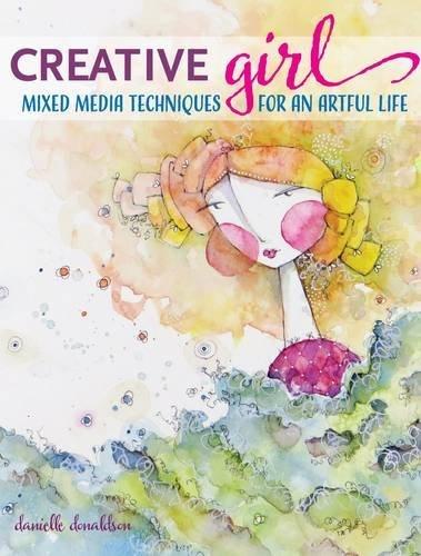 Creativegirl: Mixed Media Techniques for an Artful Life Danielle Donaldson