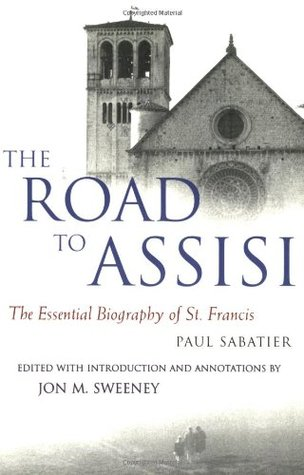 Road to Assisi, The: The Essential Biography of St. Francis: 120th Anniversary Edition Paul Sabatier