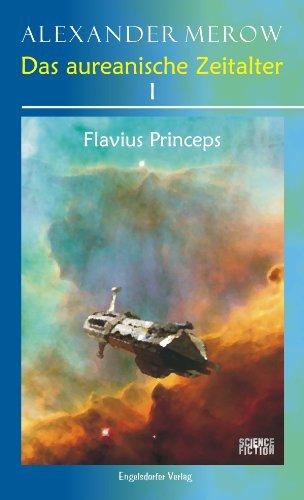 Das aureanische Zeitalter I.: Flavius Princeps Alexander Merow