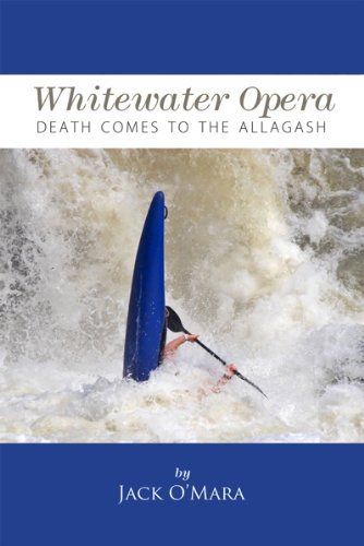 Whitewater Opera: Death Comes to the Allagash Jack OMara