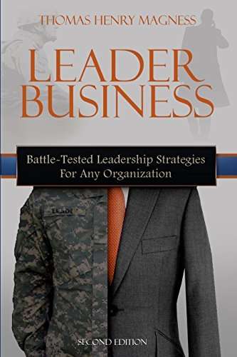 Leader Business: Battle-Tested Leadership Strategies For Any Organization Thomas Magness