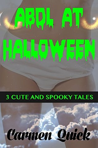 ABDL At Halloween: 3 Cute And Spooky Tales Carmen Quick