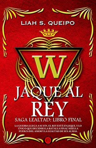 Jaque al Rey: Saga Lealtad, Libro Final (4) Liah S. Queipo