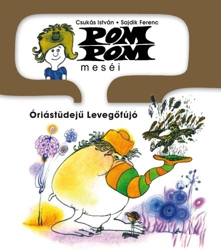 Óriástüdejű Levegőfújó (Pom Pom meséi, #8)  by  István Csukás