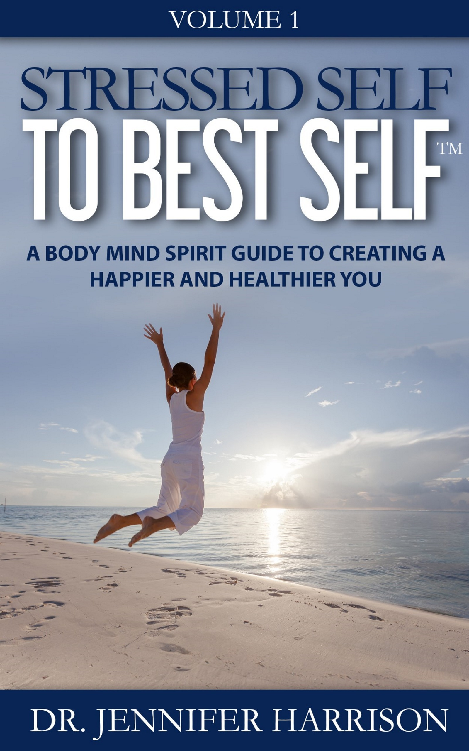 Stressed Self to Best Self™: A Body Mind Spirit Guide to Creating a Happier and Healthier You Volume 1  by  Dr. Jennifer Harrison