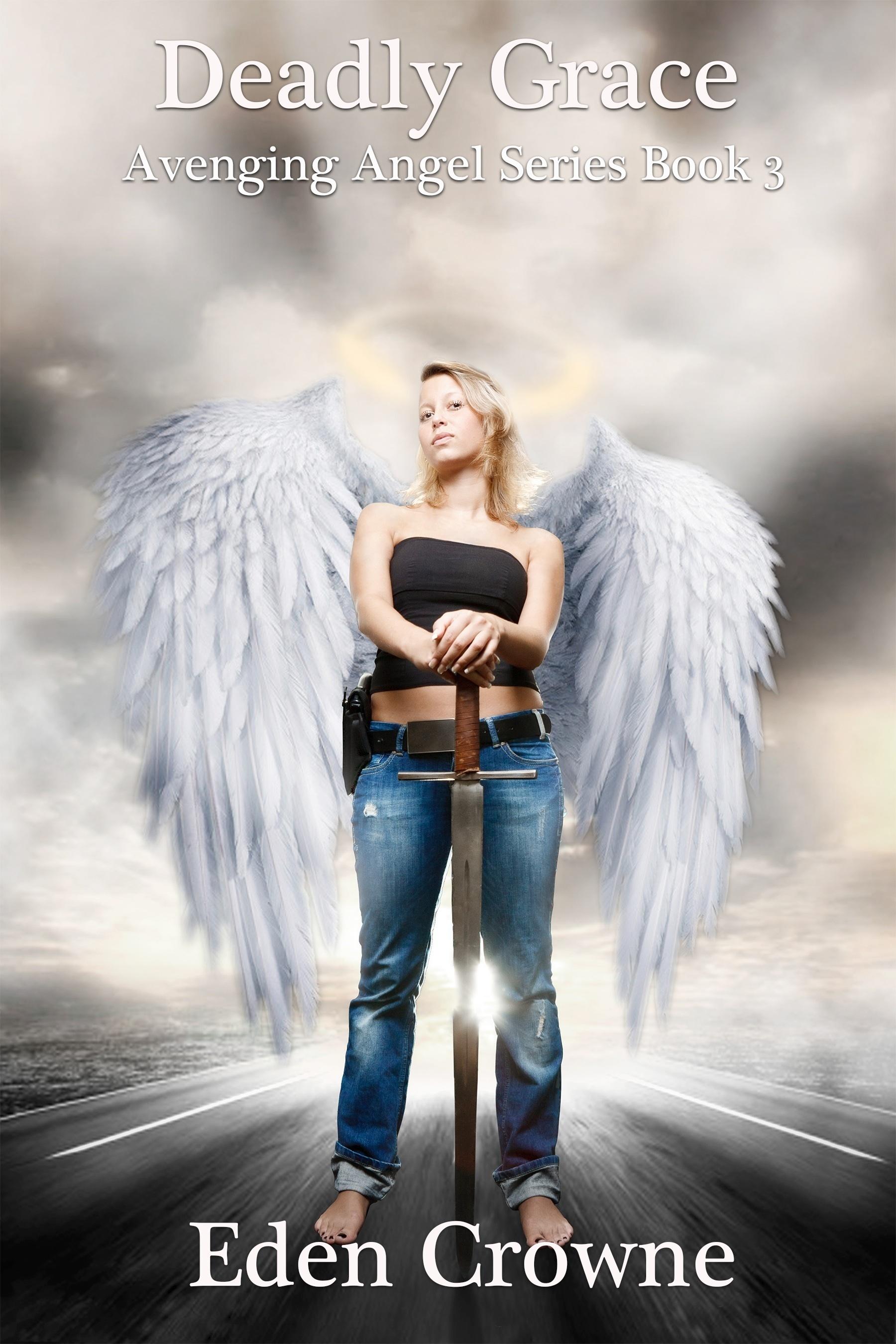 Deadly Grace: Avenging Angel 3  by  Eden Crowne