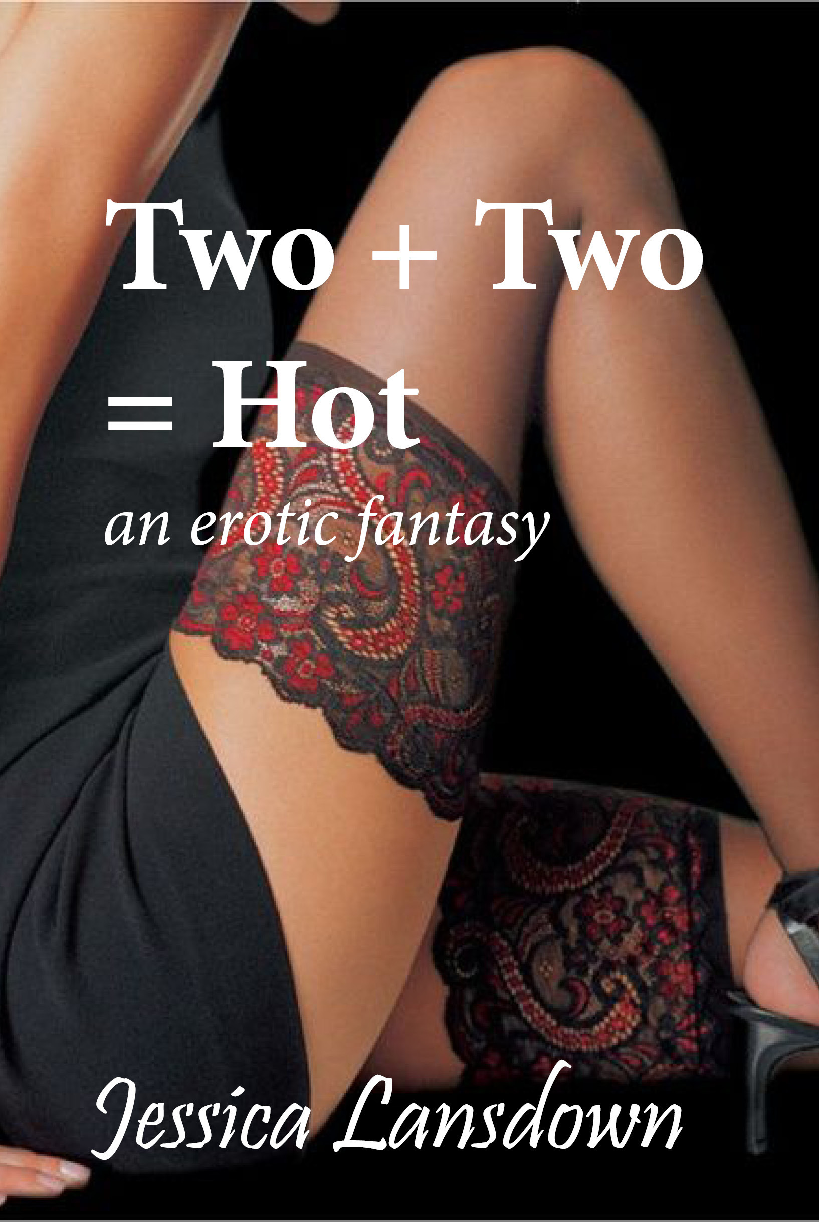 Two + Two = Hot: an erotic fantasy  by  Jessica Lansdown