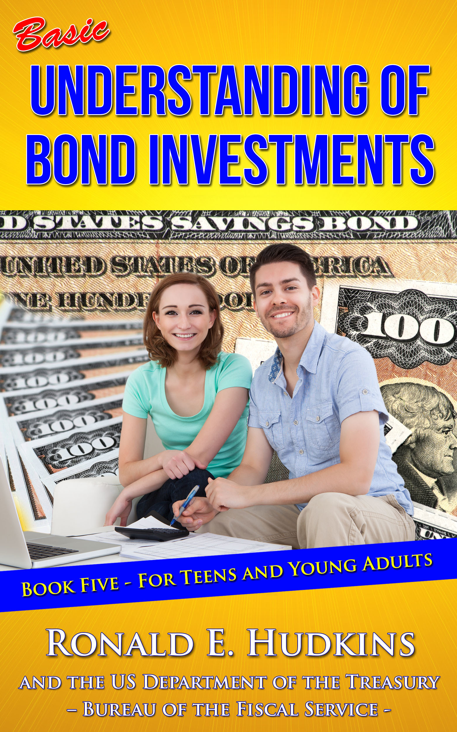 Basic Understanding of Bond Investments: Book 5 for Teens and Young Adults  by  Ronald E. Hudkins