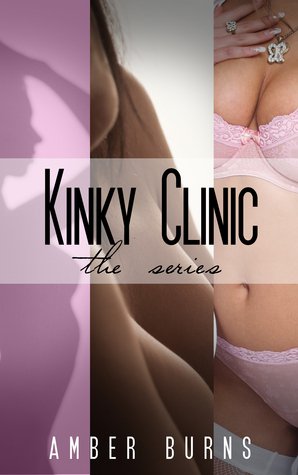 Kinky Clinic: The Series  by  Amber Burns