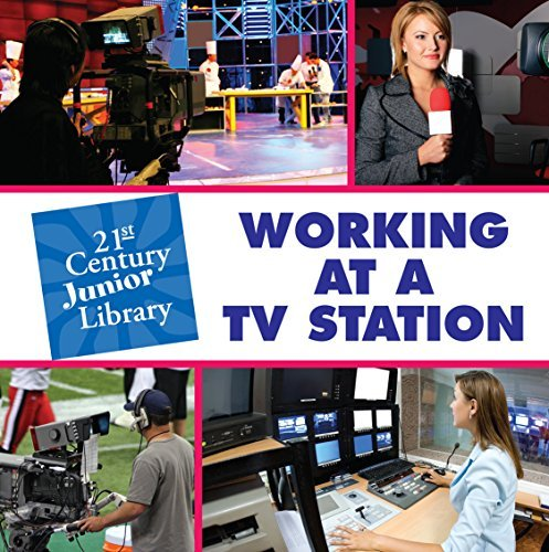 Working at a TV Station (21st Century Junior Library: Careers) Lucia Raatma